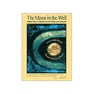 The Moon in the Well Wisdom Tales to Transform Your Life, Family, and Community by Meade, Erica Helm; Abram, David, 9780812694413
