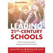 Leading 21st-century Schools: Harnessing Technology for Engagement and Achievement by Schrum, Lynne; Levin, Barbara B., 9781483374413