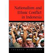 Nationalism and Ethnic Conflict in Indonesia by Jacques Bertrand, 9780521524414