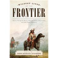 Wildest Lives of the Frontier by Stephens, John Richard, 9781493024414