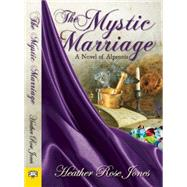 The Mystic Marriage by Jones, Heather Rose, 9781594934414