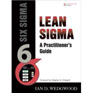 Lean Sigma A Practitioner's Guide  (paperback) by Wedgwood, Ian, PhD, 9780134424415