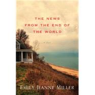 The News from the End of the World by Miller, Emily Jeanne, 9780547734415