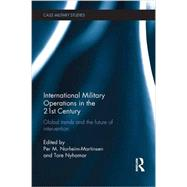 International Military Operations in the 21st Century: Global Trends and the Future of Intervention by Norheim-Martinsen; Per M., 9781138694415