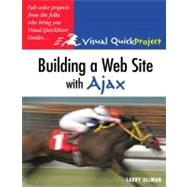 Building a Web Site with Ajax Visual QuickProject Guide by Ullman, Larry, 9780321524416