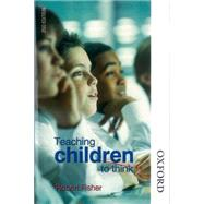 Teaching Children to Think Second Edition by Fisher, Robert, 9780748794416