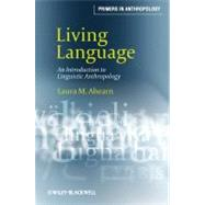 Living Language : An Introduction to Linguistic Anthropology by Ahearn, Laura M., 9781405124416