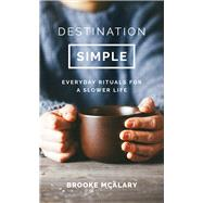Destination Simple by Mcalary, Brooke, 9781786694416