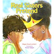 Real Sisters Pretend by Lambert, Megan Dowd; Tadgell, Nicole, 9780884484417