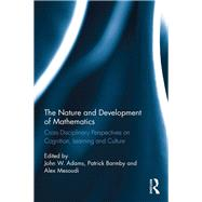 The Nature and Development of Mathematics: Cross Disciplinary Perspectives on Cognition, Learning and Culture by Adams; John, 9781138124417
