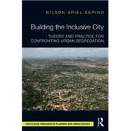 Building the Inclusive City: Theory and Practice for Confronting Urban Segregation by Espino; Nilson Ariel, 9781138814417