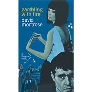 Gambling With Fire by Montrose, David, 9781550654417