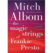The Magic Strings of Frankie Presto by Albom, Mitch, 9780062294418