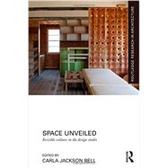 Space Unveiled: Invisible Cultures in the Design Studio by Jackson Bell; Carla, 9780415724418