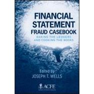 Financial Statement Fraud Casebook : Baking the Ledgers and Cooking the Books by Wells, Joseph T., 9780470934418