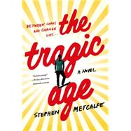The Tragic Age A Novel by Metcalfe, Stephen, 9781250054418