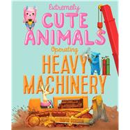 Extremely Cute Animals Operating Heavy Machinery by Gordon, David; Gordon, David, 9781416924418