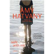 Safe with Me A Novel by Hatvany, Amy, 9781476704418