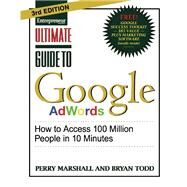 Ultimate Guide to Google AdWords How to Access 100 Million People in 10 Minutes by Marshall, Perry; Todd, Bryan, 9781599184418