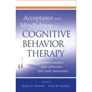 Acceptance and Mindfulness in Cognitive Behavior Therapy : Understanding and Applying the New Therapies by Herbert, James D.; Forman, Evan M., 9780470474419