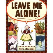 Leave Me Alone! by Brosgol, Vera; Brosgol, Vera, 9781626724419
