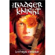 The Badger Knight by Erskine, Kathryn, 9780545464420
