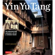 Yin Yu Tang: The Architecture and Daily Life of a Chinese House by Berliner, Nancy, 9780804844420