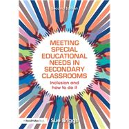 Meeting Special Educational Needs in Secondary Classrooms: Inclusion and how to do it by Briggs; Sue, 9781138854420