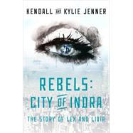 Rebels: City of Indra The Story of Lex and Livia by Jenner, Kendall; Jenner, Kylie, 9781451694420