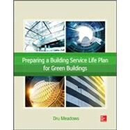 Preparing a Building Service Life Plan for Green Buildings by Meadows, Dru, 9780071834421
