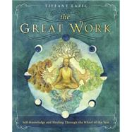 The Great Work: Self-Knowledge and Healing Through the Wheel of the Year by Lazic, Tiffany, 9780738744421