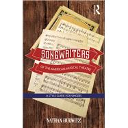 Songwriters of the American Musical Theatre: A Style Guide for Singers by Hurwitz; Nathan, 9781138914421