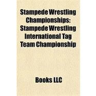 Stampede Wrestling Championships : Stampede Wrestling International Tag Team Championship by , 9781156284421