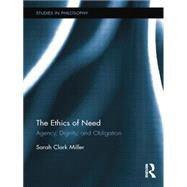 The Ethics of Need: Agency, Dignity, and Obligation by Clark Miller; Sarah, 9780415754422