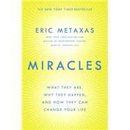 Miracles What They Are, Why They Happen, and How They Can Change Your Life by Metaxas, Eric, 9780525954422