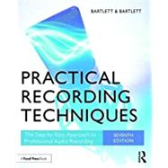 Practical Recording Techniques: The Step-by-Step Approach to Professional Audio Recording by Bartlett; Bruce, 9781138904422