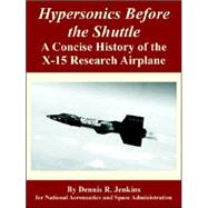 Hypersonics Before the Shuttle: A Concise History of the X-15 Research Airplane