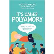 It's Called Polyamory by Pincus, Tamara; Hiles, Rebecca, 9781944934422