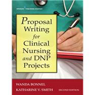 Proposal Writing for Clinical Nursing and Dnp Projects by Bonnel, Wanda, Ph.D.; Smith, Katharine V., Ph.D., RN, 9780826144423