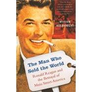 The Man Who Sold the World: Ronald Reagan and the Betrayal of Main Street America by Kleinknecht, William, 9781568584423