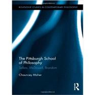 The Pittsburgh School of Philosophy: Sellars, McDowell, Brandom by Maher; Chauncey, 9780415804424