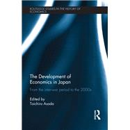 The Development of Economics in Japan: From the Inter-war Period to the 2000s by Asada; Toichiro, 9781138674424