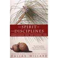 The Spirit of the Disciplines: Understanding How God Changes Lives by Willard, Dallas, 9780060694425