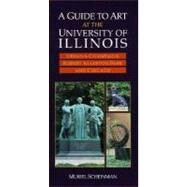 A Guide to Art at the University of Illinois: Urbana-Champaign, Robert Allerton Park, and Chicago by Scheinman, Muriel, 9780252064425
