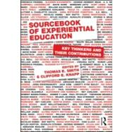 Sourcebook of Experiential Education: Key Thinkers and Their Contributions by SMITH; THOMAS E, 9780415884426