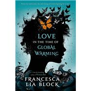 Love in the Time of Global Warming by Block, Francesca Lia, 9781250044426