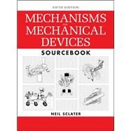 Mechanisms and Mechanical Devices Sourcebook, 5th Edition by Sclater, Neil, 9780071704427