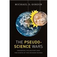 The Pseudoscience Wars by Gordin, Michael D., 9780226304427
