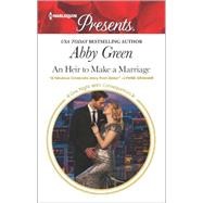 An Heir to Make a Marriage by Green, Abby, 9780373134427