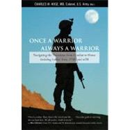Once a Warrior, Always a Warrior : Navigating the Transition from Combat to Home--Including Combat Stress, PTSD, and MTBI by Charles W. Hoge, MD, Colonel (Ret.), U.S. Army, 9780762754427